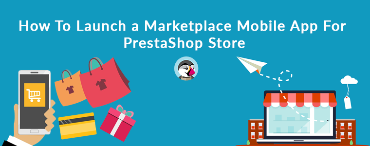 How-To-Launch-a-Marketplace-Mobile-App-For-PrestaShop-Store