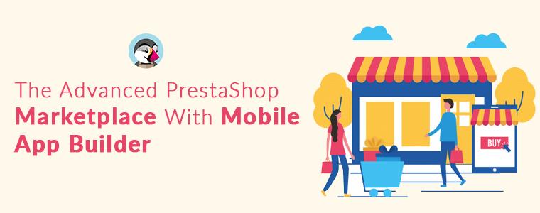 The-Advanced-'PrestaShop-Marketplace-With-Mobile-App-Builder'