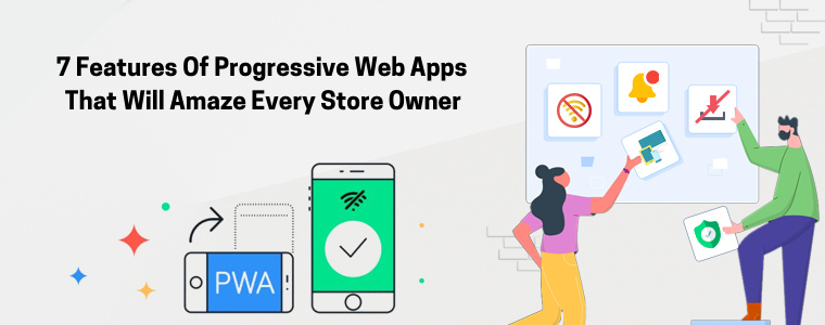 7 recursos de Progressive Web Apps que irão surpreender todos os proprietários de lojas