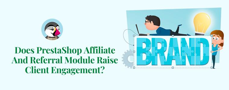 Does PrestaShop Affiliate And Referral Module raise client Engagement