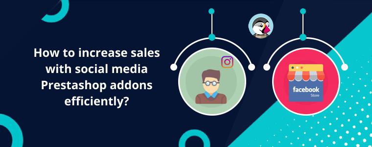 ¿Cómo aumentar las ventas con los complementos de Prestashop para redes sociales de manera eficiente?