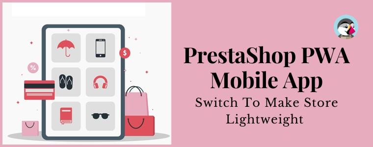 Switch To PrestaShop PWA mobile app To Make Store Lightweight