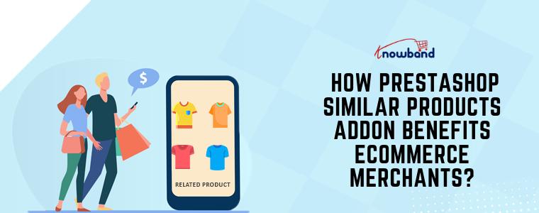 Cómo el complemento de productos similares de Prestashop beneficia a los comerciantes de comercio electrónico