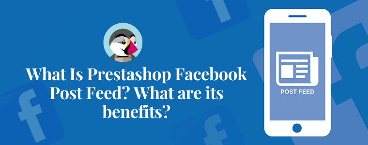 ¿Qué es el feed de publicaciones de Facebook de Prestashop? ¿Cuáles son sus beneficios?
