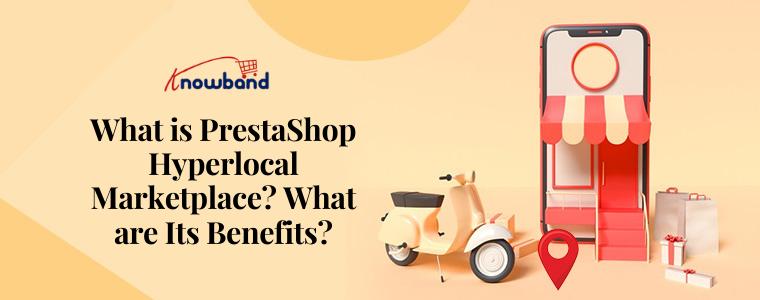 O que é o PrestaShop Hyperlocal Marketplace Quais são seus benefícios