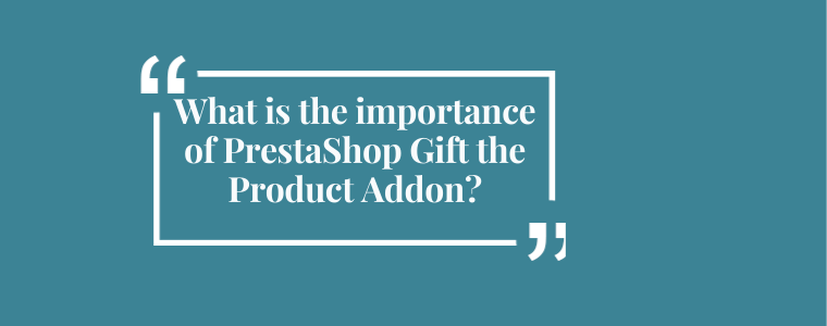 What is the importance of PrestaShop Gift the Product Addon