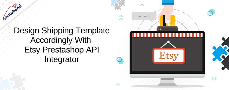 Concevez le modèle d'expédition en conséquence avec Etsy Prestashop API Integrator