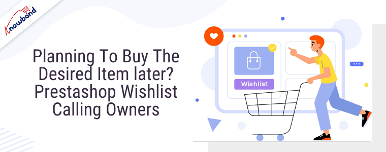 Planeando comprar el artículo deseado más tarde Lista de deseos de Prestashop llamando a los propietarios