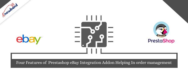Quatre fonctionnalités du module complémentaire d'intégration Prestashop eBay aidant à la gestion des commandes