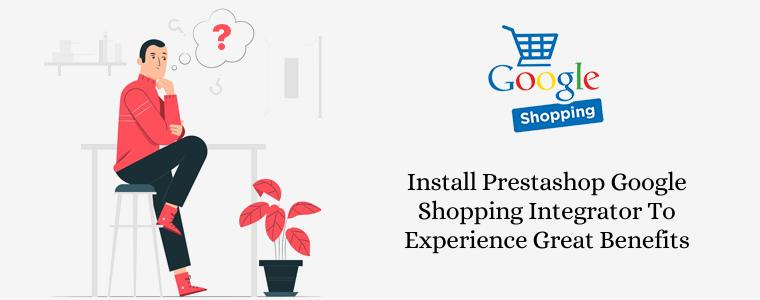 Instale Prestashop Google Shopping Integrator para experimentar grandes beneficios
