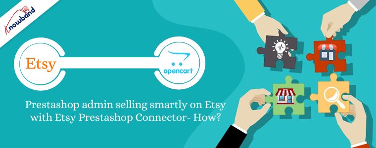 Administrateur Prestashop vendant intelligemment sur Etsy avec Etsy Prestashop Connector - Comment